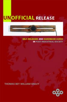 Unofficial Release: Self-Released And Handmade Audio In Post-Industrial Society